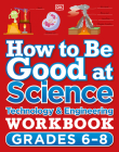 How to Be Good at Science, Technology and Engineering Workbook, Grade 6-8 Cover Image