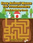 Easy Animal Mazes For Preschoolers: Pre K Activity Book Cover Image