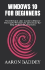 Windows 10 for Beginners (2020 Edition): The Ultimate User Guide to Master Microsoft Windows 10 With Step-By-Step Picture Illustrations Cover Image