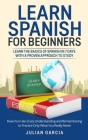 Learn Spanish for Beginners: Learn the Basics of Spanish in 7 Days With a Proven Approach to Study. Have Fun Like Crazy Understanding and Rememberi Cover Image