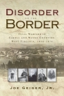 Disorder on the Border: Civil Warfare in Cabell and Wayne Counties, West Virginia, 1856-1870 Cover Image
