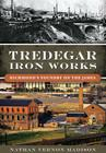 Tredegar Iron Works: Richmond's Foundry on the James (Landmarks) Cover Image