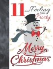 11 And Feeling A Little Frosty Merry Christmas: Festive Snowmen For Boys And Girls Age 11 Years Old - College Ruled Composition Writing School Noteboo Cover Image