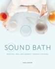 Sound Bath: Meditate, Heal and Connect through Listening Cover Image