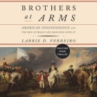 Brothers at Arms: American Independence and the Men of France and Spain Who Saved It Cover Image