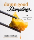 Damn Good Dumplings: 60 Innovative Favorites for Every Occasion Cover Image