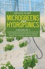 Microgreens And Hydroponics: 2 Books In 1: Everything About Growing Microgreens Indoor And How To Build A Hydroponic System For Growing Healthy Fru Cover Image