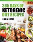 365 Days of Ketogenic Diet Recipes: (ketogenic, Ketogenic Diet, Ketogenic Cookbook, Keto, for Beginners, Kitchen, Cooking, Diet Plan, Cleanse, Healthy Cover Image