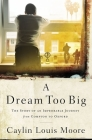 A Dream Too Big: The Story of an Improbable Journey from Compton to Oxford Cover Image