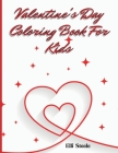 Valentine's Day Coloring Book For Kids: Cute and Big Coloring Pages for Kids And Toddlers Valentine's Day Cover Image