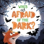 Who's Not Afraid of the Dark: Padded Board Book Cover Image