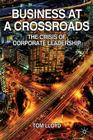 Business at a Crossroads: The Crisis of Corporate Leadership Cover Image