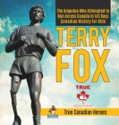 Terry Fox - The Amputee Who Attempted to Run Across Canada in 143 Days - Canadian History for Kids - True Canadian Heroes Cover Image