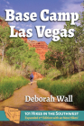 Base Camp Las Vegas: 101 Hikes in the Southwest Cover Image