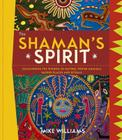 The Shaman's Spirit: Discovering the Wisdom of Nature, Power Animals, Sacred Places and Rituals Cover Image