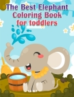 The Best Elephant Coloring Book For Kids: Fun With Toddlers Perfect for Kids who Love Elephants Cover Image