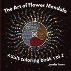 The Art of Flower Mandala Adult Coloring Book Vol 2 Cover Image