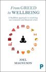 From Greed to Wellbeing: A Buddhist Approach to Resolving Our Economic and Financial Crises Cover Image