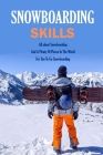 Snowboarding Skills: All about Snowboarding And A Plenty Of Places In The World For You To Go Snowboarding: Guide To Snowboarding Cover Image