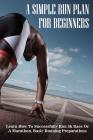 A Simple Run Plan For Beginners: Learn How To Successfully Run 5k Race Or A Marathon, Basic Running Preparations: Running Plan For Beginners Cover Image