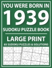 Large Print Sudoku Puzzle Book: You Were Born In 1939: A Special Easy To Read Sudoku Puzzles For Adults Large Print (Easy to Read Sudoku Puzzles for S Cover Image