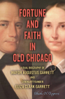 Fortune and Faith in Old Chicago: A Dual Biography of Mayor Augustus Garrett and Seminary Founder Eliza Clark Garrett Cover Image