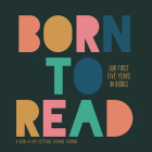 Born to Read: Our First Five Years in Books Cover Image