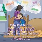 Why Did Daddy End His Life? Why Did He Have To Die?: A Suicide Bereavement Book For Children and Parents Cover Image