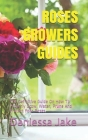 Roses Growers Guides: The Definitive Guide On How To Properly Grow, Water, Prune And Protect Your Roses Cover Image