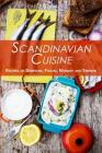 Scandinavian Cuisine: Recipes of Denmark, Finland, Norway and Sweden Cover Image