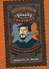 Letters to a Young Calvinist: An Invitation to the Reformed Tradition Cover Image