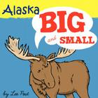Alaska! Big & Small: A Big Book of Alaskan Animals from Itsy-Bitsy to Gigantic Cover Image