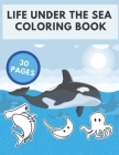 Life Under The Sea Coloring Book: Gifts For Kids, Boys or Adults Relaxation. 30 Coloring Pages - Animals, Sea Plants and MORE! Cover Image