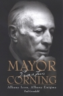 Mayor Corning: Albany Icon, Albany Enigma Cover Image