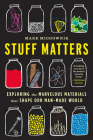 Stuff Matters: Exploring the Marvelous Materials That Shape Our Man-Made World Cover Image