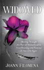 Widowed: Moving Through the Pain of Widowhood to Find Meaning and Purpose in Your Life Again Cover Image