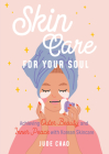 Skincare for Your Soul: Achieving Outer Beauty and Inner Peace with Korean Skincare (Korean Skin Care Beauty Guide) Cover Image