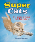 Super Cats: True Stories of Felines That Made History Cover Image
