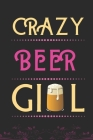 Crazy Beer Girl: Best Gift for Beer Lovers Girl, 6x9 inch 100 Pages, Birthday Gift / Journal / Notebook / Diary Cover Image