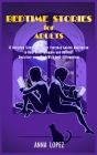 Bedtime Stories for Adults: 32 Relaxing Sleep Stories for Everyday Guided Meditation to Help with Insomnia and Anxiety. Declutter Your Mind with S Cover Image