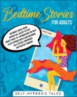 Bedtime Stories For Adults: Relaxing Sleep Stories for Everyday. Take the right time to rest your mind from external stress, fears or anxieties. G Cover Image