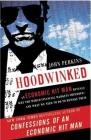 Hoodwinked: An Economic Hit Man Reveals Why the Global Economy IMPLODED -- and How to Fix It (John Perkins Economic Hitman Series) Cover Image