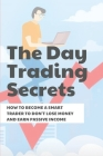 The Day Trading Secrets: How To Become A Smart Trader To Don't Lose Money And Earn Passive Income: Day Trading Futures Cover Image