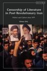 Censorship of Literature in Post-Revolutionary Iran: Politics and Culture Since 1979 Cover Image