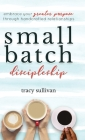 Small Batch Discipleship: Embrace Your Greater Purpose Through Handcrafted Relationships Cover Image