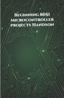 Beginning 8051 Microcontroller projects Handson: Edge Avoiding Robot, Attendance System, Line Follower Robot, Stepper Motor and Servo Motor, ESP32 BLE Cover Image