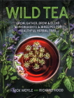 Wild Tea: Grow, Gather, Brew & Blend 40 Ingredients & 30 Recipes for Healthful Herbal Teas Cover Image