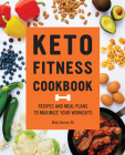 Keto Fitness Cookbook: Recipes and Meal Plans to Maximize Your Workouts Cover Image