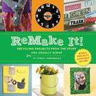 Remake It!: Recycling Projects from the Stuff You Usually Scrap Cover Image
