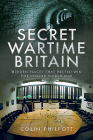 Secret Wartime Britain: Hidden Places That Helped Win the Second World War Cover Image
